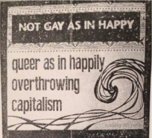 Not gay as in happy, queer as in happily overthrowing capitalism.